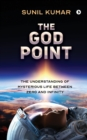 The God Point : The Understanding of Mysterious Life between Zero and Infinity - Book