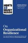 HBR's 10 Must Reads on Organizational Resilience - Book