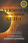 Vermont Total Eclipse Guide (LARGE PRINT) : Official Commemorative 2024 Keepsake Guidebook - Book