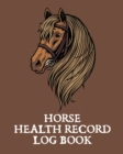 Horse Health Record Log Book : Pet Vaccination Log - A Rider's Journal - Horse Keeping - Veterinary Medicine - Equine - Book