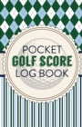 Pocket Golf Score Log Book : Game Score Sheets Golf Stats Tracker Disc Golf Fairways From Tee To Green - Book