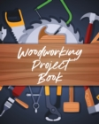 Woodworking Project Book : Do It Yourself - Home Improvement - Workshop Weekend - Book
