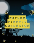 Future Firefly Collector : Insects and Spiders Nature Study - Outdoor Science Notebook - Book