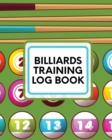 Billiards Training Log Book : Every Pool Player - Pocket Billiards - Practicing Pool Game - Individual Sports - Book
