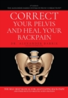 Correct Your Pelvis and Heal Your Back-pain : The Self-Help Manual for Alleviating Back-Pain and Other Musculo-Skeletal Aches and Pains - Book