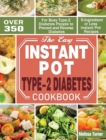 The Easy Instant Pot Type-2 Diabetes Cookbook : Over 350 5-Ingredient or Less Instant Pot Recipes for Busy Type-2 Diabetes People to Prevent and Reverse Diabetes - Book