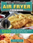 The Ultimate Air Fryer Cookbook : 1010 Healthy Affordable Tasty Recipes for Your favorite Air Fryer - Book
