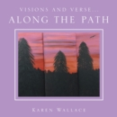 Visions and Verse... : Along the Path - eBook