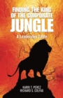 Finding the King of the Corporate Jungle : A Leadership Fable - eBook