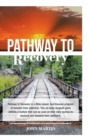 Pathway to Recovery : A Spiritually Based Program of Recovery - Book