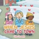 When Jesus Came to Town - eBook
