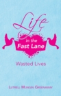 Life in the Fast Lane : Wasted Lives - eBook
