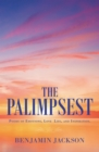 The Palimpsest : Poems of Emotions, Love, Life, and Inspiration. - eBook