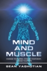 Mind and Muscle : Change Your Mind, Change Your Body, Change Your Life - eBook