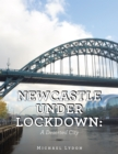 Newcastle Under Lockdown: a Deserted City - eBook