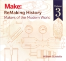 ReMaking History, Volume 3 : Makers of the Modern World - eBook