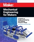 Mechanical Engineering for Makers : A Hands-on Guide to Designing and Making Physical Things - eBook