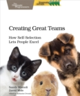 Creating Great Teams : How Self-Selection Lets People Excel - eBook