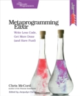 Metaprogramming Elixir : Write Less Code, Get More Done (and Have Fun!) - eBook