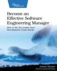 Become an Effective Software Engineering Manager : How to Be the Leader Your Development Team Needs - Book