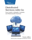 Distributed Services with Go : Your Guide to Reliable, Scalable, and Maintainable Systems - Book