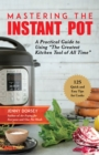 "Mastering the Instant Pot : A Practical Guide to Using ""The Greatest Kitchen Tool of All Time"" - eBook"