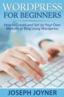 Wordpress for Beginners : How to Create and Set Up Your Own Website or Blog Using Wordpress - Book
