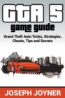 GTA 5 Game Guide : Grand Theft Auto Tricks, Strategies, Cheats, Tips and Secrets - Book