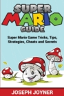 Super Mario Guide : Super Mario Game Tricks, Tips, Strategies, Cheats and Secrets - Book