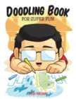 Doodling Book for Super Fun - Book