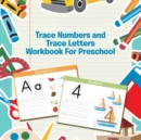 Trace Numbers and Trace Letters Workbook For Preschool - Book