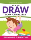 How to Draw Book for Children : Learning Is Fun Edition - Book