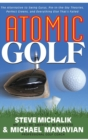 Atomic Golf : The Alternative to Swing Gurus, Pie-In-The-Sky Theories, Perfect Greens, and Everything Else That's Failed - Book
