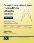 Numerical Integration of Space Fractional Partial Differential Equations, Volume 2 : Applications from Classical Integer PDEs - Book