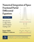 Numerical Integration of Space Fractional Partial Differential Equations : Volume 1 - Introduction to Algorithms and Computer Coding in R - Book