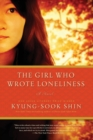 The Girl Who Wrote Loneliness : A Novel - Book