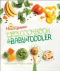 The Happy Family Organic Superfoods Cookbook For Baby & Toddler : Wholesome Nutrition for the First 1,000 Days - eBook