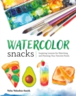 Watercolor Snacks : Inspiring Lessons for Sketching and Painting Your Favorite Foods - eBook