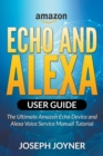 Amazon Echo and Alexa User Guide : The Ultimate Amazon Echo Device and Alexa Voice Service Manual Tutorial - Book