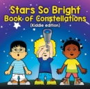Stars So Bright : Book of Constellations (Kiddie Edition) - Book