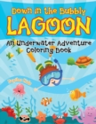 Down in the Bubbly Lagoon (an Underwater Adventure Coloring Book) - Book
