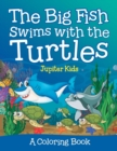 The Big Fish Swims with the Turtles (a Coloring Book) - Book