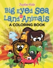 Big Eyed Sea and Land Animals (a Coloring Book) - Book