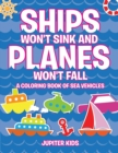 Ships Won't Sink and Planes Won't Fall (a Coloring Book of Sea Vehicles) - Book