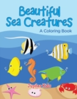 Beautiful Sea Creatures (a Coloring Book) - Book