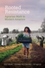 Rooted Resistance : Agrarian Myth in Modern America - Book