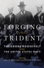 Forging the Trident : Theodore Roosevelt and the United States Navy - eBook
