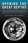 Opening the Great Depths : The Bathyscaph Trieste and Pioneers of Undersea Exploration - eBook