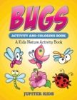 Bugs Activity and Coloring Book : A Kids Nature Activity Book - Book