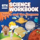 6th Grade Science Workbook : Space and the Cosmos - Book